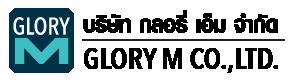 Glory M Co., Ltd. บริษัท กลอรี่ เอ็ม จำกัด